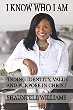 I KNOW WHO I AM: FINDING IDENTITY, VALUE AND PURPOSE IN CHRIST