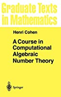 A Course in Computational Algebraic Number Theory (Graduate Texts in Mathematics (138))