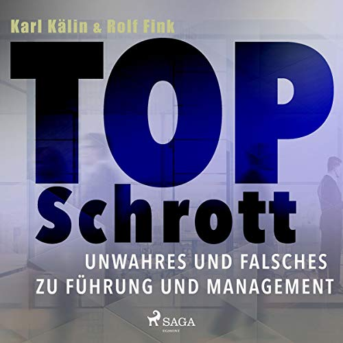 Top Schrott - Unwahres und Falsches zu Führung und Management                   Autor:                                                                                                                                 Karl Kälin,                                                                                        Rolf Fink                               Sprecher:                                                                                                                                 Martin Pfisterer                      Spieldauer: 3 Std. und 39 Min.     1 Bewertung     Gesamt 3,0