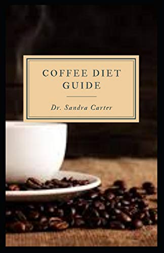 Coffee Diet Guide: The coffee diet plan involves drinking a minimum of 3 cups (720 ml) of light-roast coffee per day.