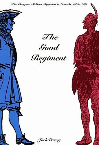 The Good Regiment: The Carignan Salières Regiment in Canada, 1665-1668