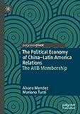 The Political Economy of China–Latin America Relations: The AIIB Membership