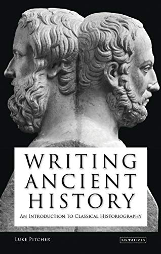 Writing Ancient History: An Introduction to Classical Historiography (Library of Classical Studies)