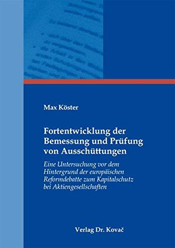 Fortentwicklung der Bemessung und Prüfung von Ausschüttungen: Eine Untersuchung vor dem Hintergrund der europäischen Reformdebatte zum Kapitalschutz ... Betriebswirtschaftliche Forschung und Praxis)