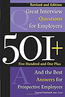 501+ Great Interview Questions  For Employers and the Best Answers for Prospective Employees Revised 2nd Edition