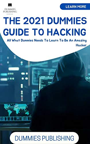 THE 2021 DUMMIES GUIDE TO HACKING: All What Dummies Needs To Learn To Be An Amazing Hacker Front Cover