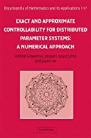 Exact and Approximate Controllability for Distributed Parameter Systems: A Numerical Approach (Encyclopedia of Mathematics and its Applications, Series Number 117)