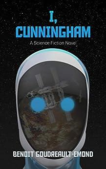 I, Cunningham: A Science-Fiction Novel by [Benoit Goudreault-Emond, John Poh]