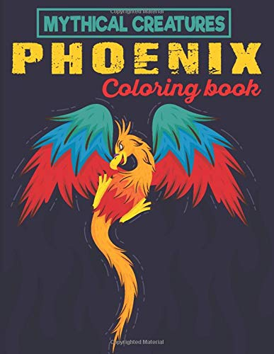 Mythical Creatures Phoenix Coloring Book: Fantasy & Mythology Phoenix Bird Designs For Stress Relief and Relaxation