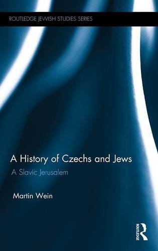 A History of Czechs and Jews: A Slavic Jerusalem (Routledge Jewish Studies)