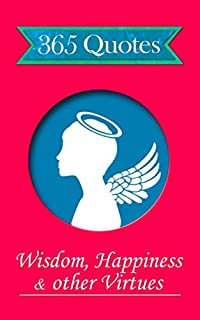 365 Quotes - Wisdom, Happiness & other Virtues