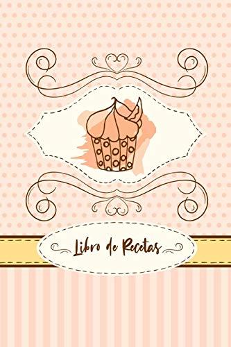 Libro De Recetas: Libro De Recetas en blanco para crear tus propios platos - Mis Recetas Favoritas - Libro de recetas mis platos cuadernos receta