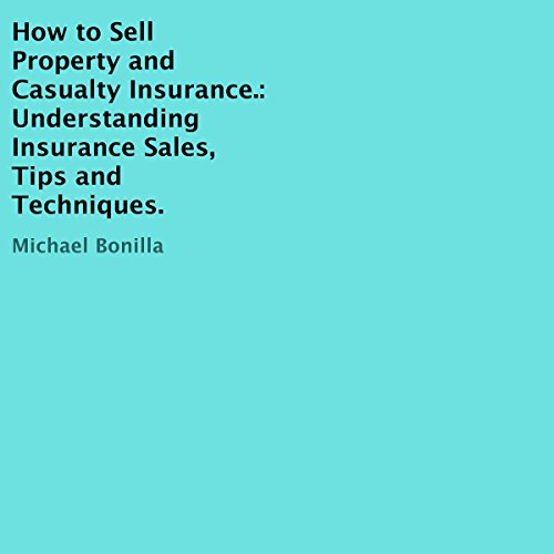 How to Sell Property and Casualty Insurance.     Understanding Insurance Sales, Tips and Techniques.              De :                                                                                                                                 Michael Bonilla                               Lu par :                                                                                                                                 Oliver Hunt                      Durée : 1 h et 43 min     Pas de notations     Global 0,0