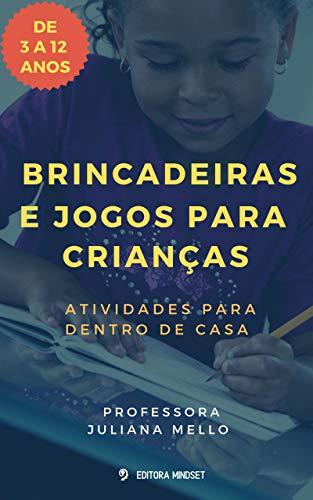 BRINCADEIRAS E JOGOS PARA CRIANÇAS : ATIVIDADES PARA DENTRO DE CASA (Portuguese Edition)