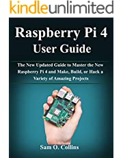 Raspberry Pi 4 User Guide: The New Updated Guide to Master the New Raspberry Pi 4 and Make, Build, or Hack a Variety of Amazing Projects