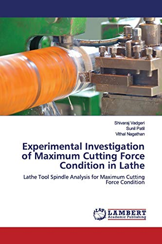 Experimental Investigation of Maximum Cutting Force Condition in Lathe: Lathe Tool Spindle Analysis for Maximum Cutting Force Condition