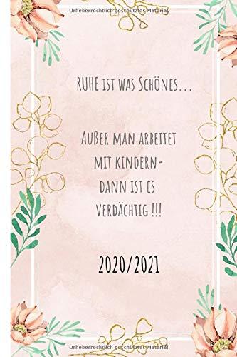 Ruhe ist was schönes....: Erzieherin Kalender 2020-2021 Terminplaner Wochenplaner Kalender 2020/2021 Buchkalender Jan bis Dez - Erzieherinnen & ... im Überblick. Auch als schöne Geschenkidee.