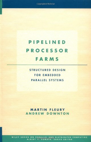 Pipelined Processor Farms: Structured Design for Embedded Parallel Systems (Wiley Series on Parallel and Distributed Computing)