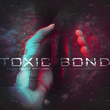 The Halo Project: Toxic Bond (feat. Andy Lee & John Anthony)