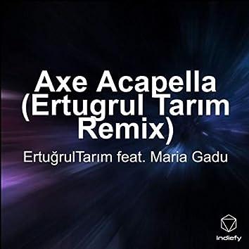 Axe Acapella (Ertugrul Tarım Remix)