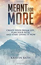 Meant for More: Create Your Dream Life, Plan Your Path, and Start Living It Now