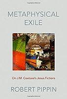 Metaphysical Exile: On J.m. Coetzee's Jesus Fictions