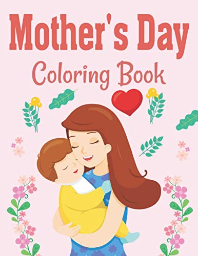 Mother's Day Coloring Book: Perfect Happy Mother's Day Coloring Book for Toddlers Great Coloring Book Gift from Mom to Son or Daughter Best Gift Idea on Mothers Day