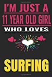I'm Just A 11 Year Old Girl Who Loves surfing: Girl love surfing ,Notebook/Journal,girl birthday gifts,surfing Gifts for Women,Notebook & journal for ... Journal Gifts for Girls/women/Girl