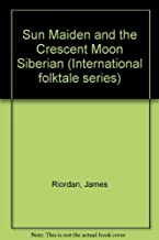 The Sun Maiden and the Crescent Moon: Siberian Folk Tales
