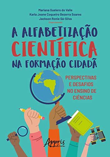 A Alfabetização Científica Na Formação Cidadã: Perspectivas E Desafios No Ensino De Ciências