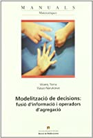 Modelització de decisions : fusió d'informació i operadors d'agregació