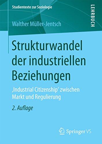 Strukturwandel der industriellen Beziehungen: ,Industrial Citizenship' zwischen Markt und Regulierung (Studientexte zur Soziologie)