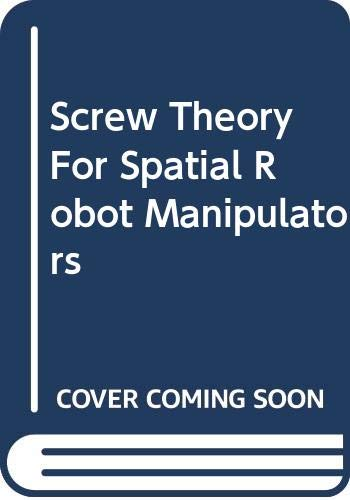 Screw Theory For Spatial Robot Manipulators
