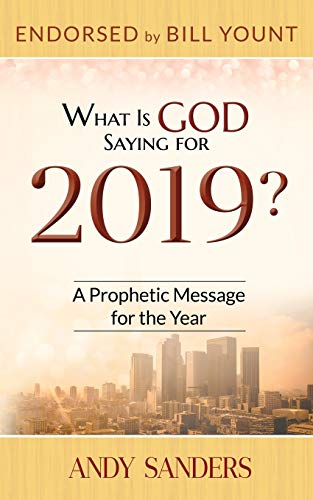 What Is God Saying for 2019?: A Prophetic Message for the Year