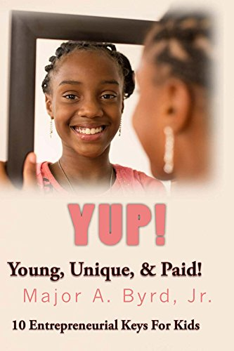 Yup!: Young, Unique, and Paid! - 10 Entrepreneurial Keys for Kids (English Edition)