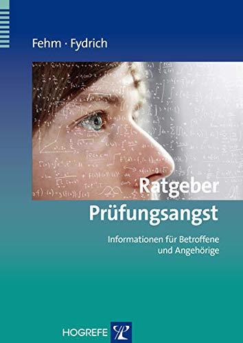 Ratgeber Prüfungsangst: Informationen für Betroffene und Angehörige (Ratgeber zur Reihe Fortschritte der Psychotherapie)