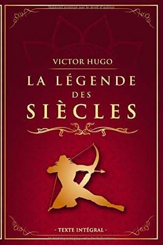 La Légende des Siècles - Victor Hugo - Texte intégral: Édition illustrée | 193 pages Format 15,24 cm x 22,86 cm