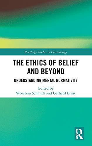 The Ethics of Belief and Beyond: Understanding Mental Normativity (Routledge Studies in Epistemology)