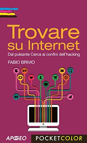 Trovare su Internet: Dal pulsante Cerca ai confini dell'hacking (Vivere in digitale Vol. 5)