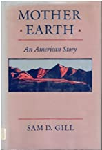 Mother Earth: An American story by Sam D Gill (1987-05-03)