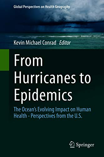 From Hurricanes to Epidemics: The Ocean\'s Evolving Impact on Human Health - Perspectives from the U.S. (Global Perspectives on Health Geography) (English Edition)