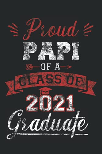 Funny Graduation Proud Papi Of A Class Of 2021 Graduate Schoo Vintage Distressed: Gift for graduates from kindergarten, middle and high school to college Journal Notebook 120 Lined Pages - 6
