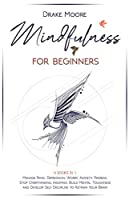 Mindfulness for Beginners: 4 Books in 1: Manage Panic, Depression, Worry, Anxiety, Phobias. Stop Overthinking, Insomnia, Build Mental Toughness and Develop Self Discipline to Retrain Your Brain
