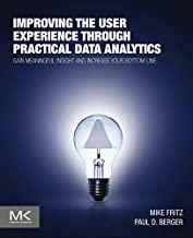 Improving the User Experience through Practical Data Analytics: Gain Meaningful Insight and Increase Your Bottom Line