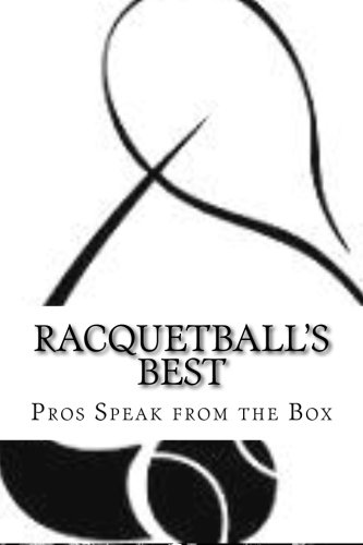 Compare Textbook Prices for Racquetball's Best: Pros Speak from the Box  ISBN 9781505833270 by Keeley, Steve Bo