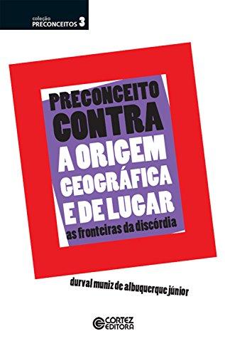 Preconceito contra a origem geográfica e de lugar: as fronteiras da discórdia (Coleção Preconceitos)