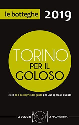 Torino per il goloso 2019. Circa 300 botteghe del gusto per una spesa di qualità