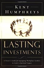 Lasting Investments: A Pastor's Guide for Equipping Workplace Leaders to Leave a Spiritual Legacy