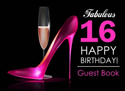 Fabulous 16 Happy Birthday Guest Book: 16th Birthday Guest Book for Girls with Pink Stilettos & Champagne Cover, Message Book for 16th Birthday Party, Keepsake Gift