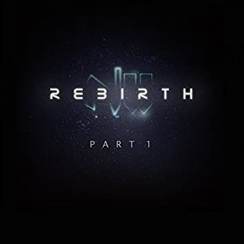 Rebirth, Pt. 1